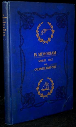IN MEMORIAM. SAMUEL COLT AND CALDWELL HART COLT (Signed by Mrs. Colt): The Rev. Samuel Hart, D.D.; ...