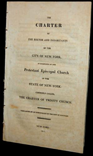 The charter of the rector and inhabitants of the city of New-York in communion of the Protestant ...