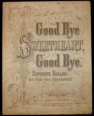 GOOD BYE SWEETHEART, GOOD BYE [CONFEDERATE SHEET MUSIC]: John Liptrot Hatton