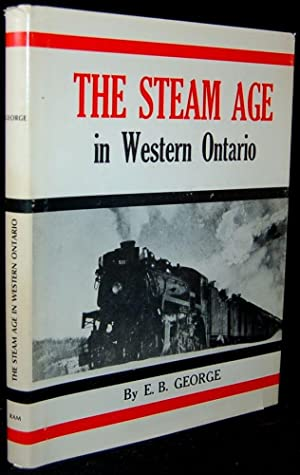 THE STEAM AGE IN WESTERN ONTARIO: E. B. George