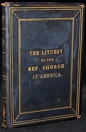 THE LITURGY OF THE REFORMED CHURCH IN AMERICA AS REPORTED TO THE GENERAL SYNOD OF 1873