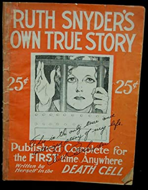 "RUTH SNYDER'S OWN TRUE STORY. ""THIS IS THE ONLY TRUE AND AUTHORIZED STORY OF MY LIFE--SO ..."