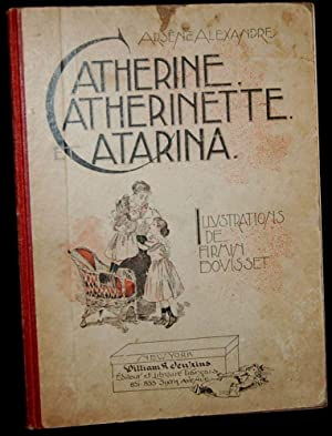 CATHERINE, CATHERINETTE, ET CATARINA: Arsene Alexandre; illustrations by Firmin Bouisset; arrainged...