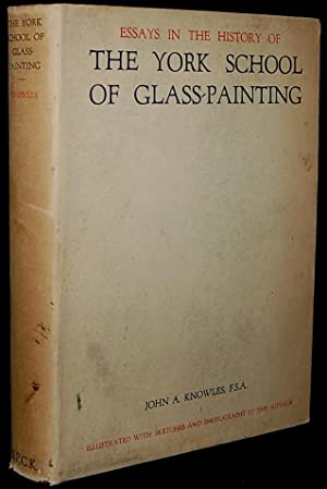 ESSAYS IN THE HISTORY OF THE YORK SCHOOL OF GLASS-PAINTING: John A. Knowles
