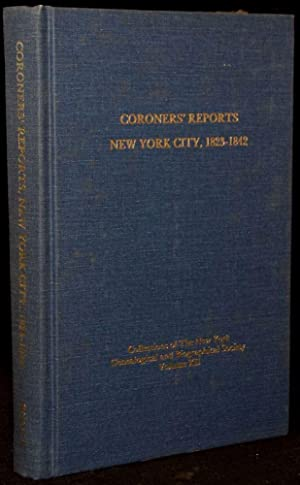 CORONERS' REPORTS NEW YORK CITY, 1823-1842: Kenneth Scott (Abstracted