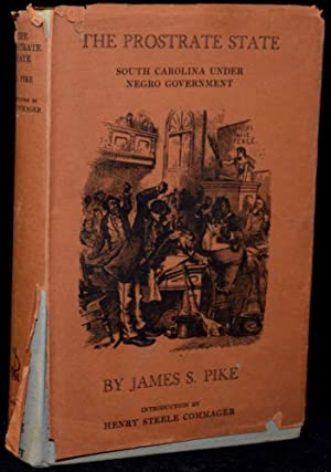 THE PROSTRATE STATE. SOUTH CAROLINA UNDER NEGRO GOVERNMENT: James S. Pike