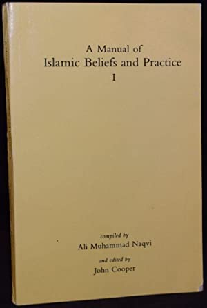 A MANUAL OF ISLAMIC BELIEFS AND PRACTICE,: Ali Muhammad Naqvi;
