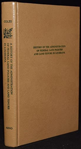 HISTORY OF THE ADMINISTRATION OF FEDERAL LAND POLICIES AND LAND TENURE IN LOUISIANA, 1803-1860: ...