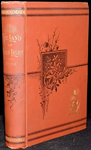 THE LAND OF HOLY LIGHT: A BOOK OF TRAVEL THROUGH BIBLE COUNTRIES: Robert Pollok Kerr