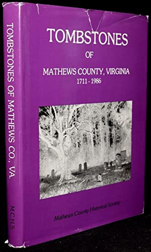 TOMBSTONES OF MATHEWS COUNTY, VIRGINIA 1711 - 1986: Christine L. Sheridan (compiler); Elsie W. ...