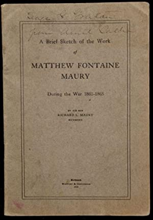A BRIEF SKETCH OF THE WORK OF MATTHEW FONTAINE MAURY DURING THE WAR 1861-1865: CIVIL WAR] Richard L...