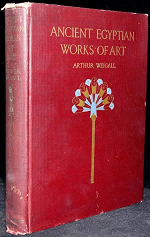 ANCIENT EGYPTIAN WORKS OF ART: Arthur Weigall