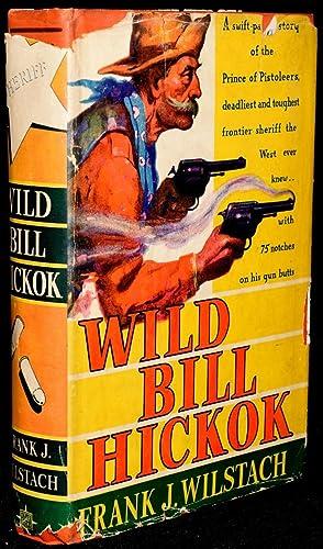 WILD BILL HICKOK: THE PRINCE OF PISTOLEERS: Frank J. Wilstach