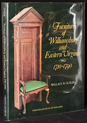 FURNITURE OF WILLIAMSBURG AND EASTERN VIRGINIA, 1710-1790: Wallace B. Gusler
