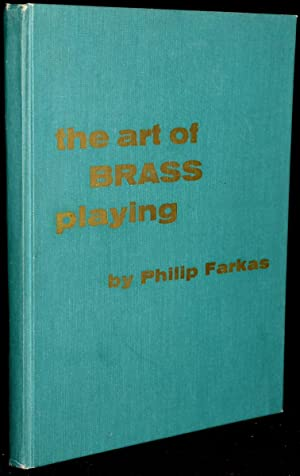 THE ART OF BRASS PLAYING: A TREATISE: Philip Farkas