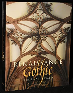RENAISSANCE GOTHIC: ARCHITECTURE AND THE ARTS IN NORTHERN EUROPE, 1470-1540: Ethan Matt Kavaler