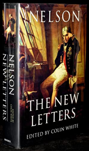 NELSON: THE NEW LETTERS: Lord Nelson; Colin White (Editor)