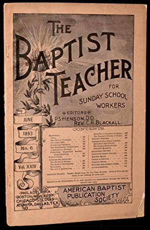 THE BAPTIST TEACHER FOR SUNDAY SCHOOL WORKERS. JUNE 1893, No. 6, VOL. XXIV: P. S. Henson; Rev. C. R...