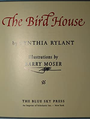 THE BIRD HOUSE: Cynthia Rylant | Illustrated by Barry Moser