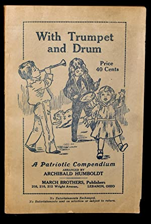 WITH TRUMPET AND DRUM. A PATRIOTIC COMPENDIUM: Archibald Humboldt