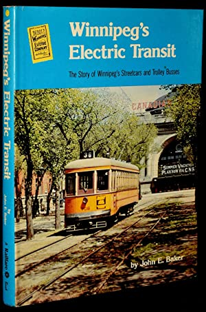 WINNIPEG'S ELECTRIC TRANSIT: THE STORY OF WINNIPEG'S STREETCARS AND TROLLEY BUSSES