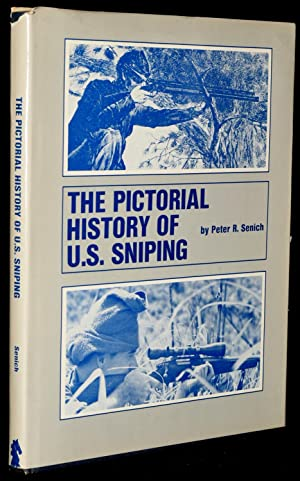 THE PICTORIAL HISTORY OF U.S. SNIPING: Peter Senich