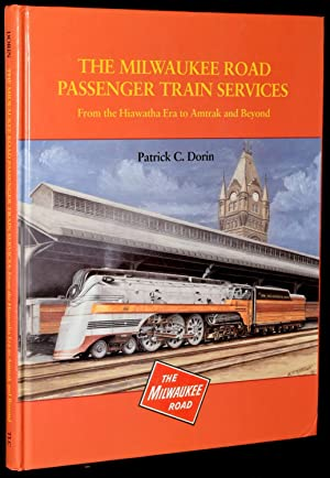 MILWAUKEE ROAD PASSENGER TRAIN SERVICES: FROM THE HIAWATHA TO AMTRAK AND BEYOND: Patrick C. Dorin