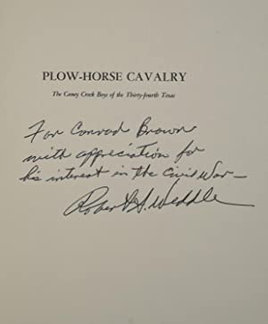 PLOW-HORSE CAVALRY. THE CANEY CREEK BOYS OF THE THIRTY-FOURTH TEXAS (Signed): Robert S. Weddle