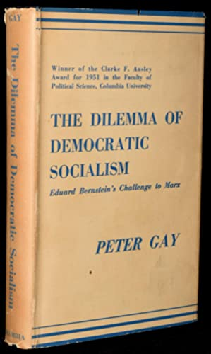 THE DILEMMA OF DEMOCRATIC SOCIALISM: EDUARD BERNSTEIN';S CHALLENGE TO MARX: Peter Gay