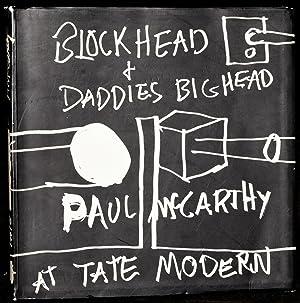 BLOCKHEAD AND DADDIES BIGHEAD: PAUL McCARTHY AT: Paul McCarthy