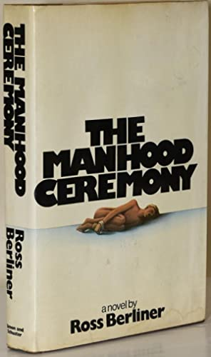 THE MANHOOD CEREMONY: Ross Berliner