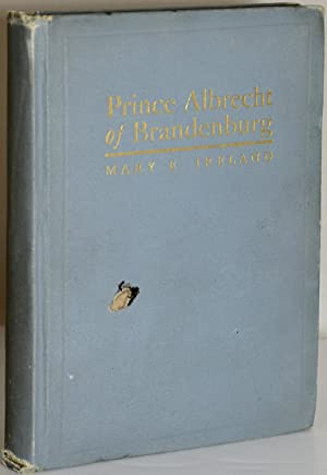 PRINCE ALBRECHT OF BRANDENBURG; A STORY OF THE REFORMATION: Ireland, Mary E.