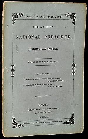THE AMERICAN NATIONAL PREACHER. Original - Monthly. No. 8, Vol. XV. August, 1841: Rev. W. H. ...