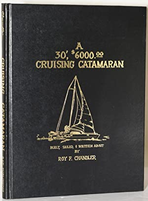 A 30' $6,000.00 CRUISING CATAMARAN Built, Sailed, & Written About By Roy F. Chandler (Signed, Lim...
