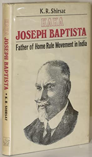 Kaka Joseph Baptista: Father Of Home Rule: Shirsat, K. R.