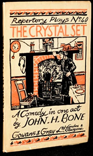 THE CRYSTAL SET: A Comedy in One Act (Repertory Plays No. 40): Bone, John H.