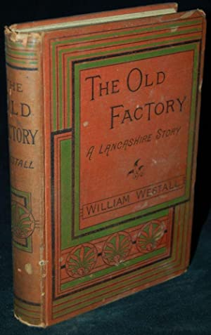 THE OLD FACTORY: A Lancashire Story: Westall, William
