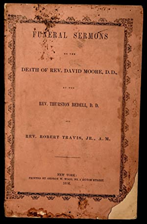 FUNERAL SERMONS ON THE DEATH OF REV. DAVID MOORE, D.D.: Bedell, Rev. Thurston, D.D. & Travis, Rev. ...