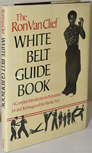 The Ron Van Clief White Belt Guidebook: van Clief, Ron