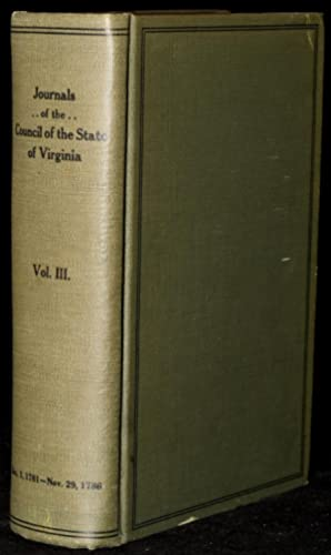 JOURNALS OF THE COUNCIL OF THE STATE OF VIRGINIA: Vol III (December 1, 1781-November 29, 1786): ...