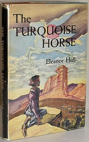 THE TURQUOISE HORSE: Hull, Eleanor; Illustrated by Cyrus Leroy Baldridge