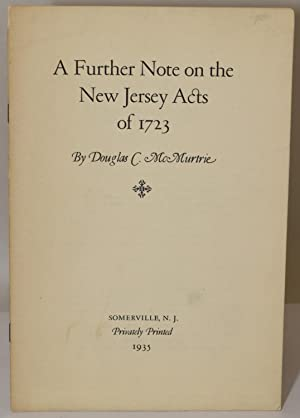 A FURTHER NOTE ON THE NEW JERSEY ACTS OF 1723: Douglas C. McMurtrie