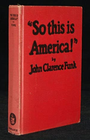 SO THIS IS AMERICA!: John Clarence Funk; Illustrated by Walter R. Huber