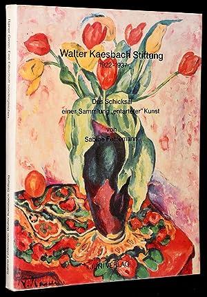 EINE ERBSCHAFT SONDERGLEICHEN; WALTER KAESBACH STIFTUNG 1922 - 1937. DAS SCHICKSAL EINER SAMMLUNG &...
