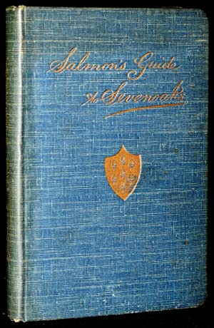 SALMON';S GUIDE TO SEVENOAKS AND THE NEIGHBOURHOOD: Illustrated by C. Essenhigh Corke