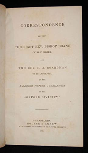 CORRESPONDENCE BETWEEN THE RIGHT REV. BISHOP DOANE OF NEW JERSEY, AND THE REV. H. A. BOARDMAN OF ...