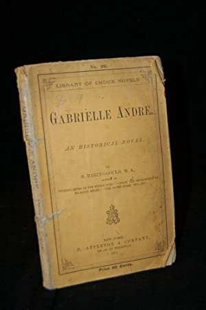 GABRIELLE ANDRE: AN HISTORICAL NOVEL (LIBRARY OF CHOICE NOVELS, NO. 26): S. Baring-Gould