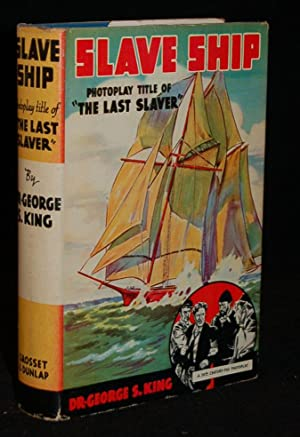 SLAVE SHIP. PHOTOPLAY TITLE OF THE LAST: Dr. George King