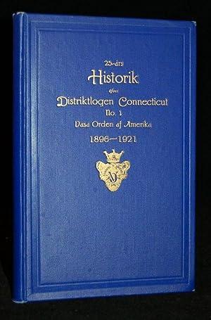 25 -ars HISTORIK ofver DISTRIKTLOGEN CONNECTICUT NO. 1 Vasa Orden af Amerika 1896-1921: A. M. ...