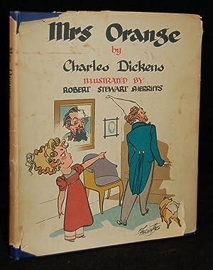 MRS. ORANGE: Charles Dickens (author); Illustrated by Robert Stewart Sherriffs